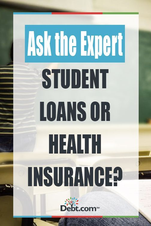 Ask The Expert Pay Student Loans Or Health Insurance Financial