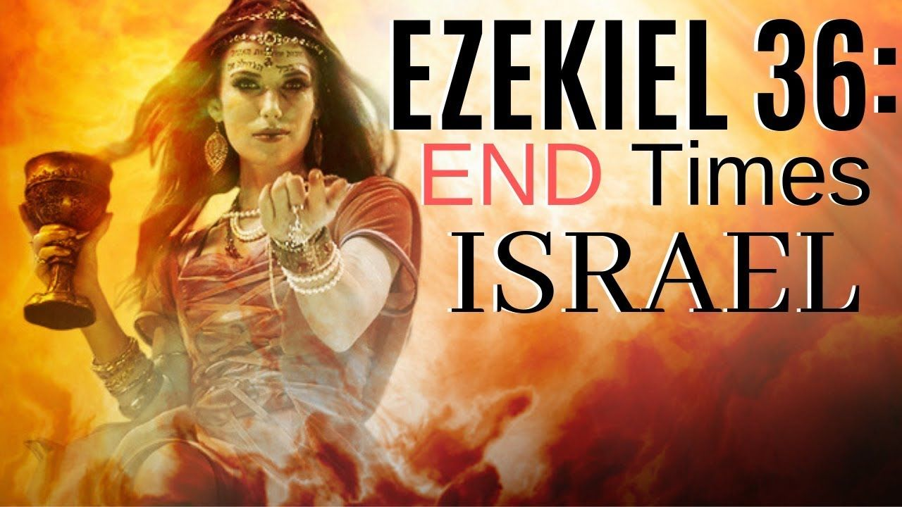 Ezekiel 36: END Times Israel Prophecy (2019)   Signs and