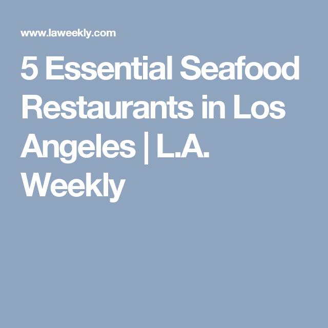 5 Essential Seafood Restaurants in Los Angeles | Los ...