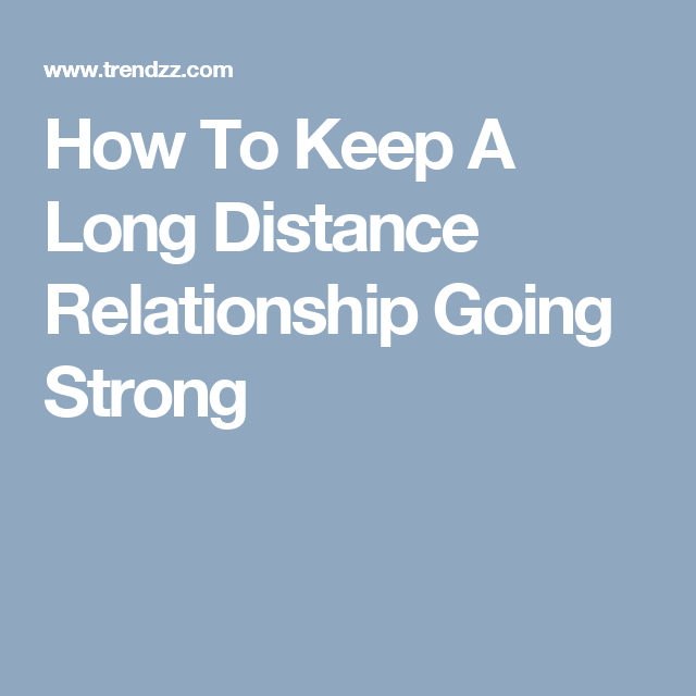 How To Keep A Long Distance Relationship Going Strong