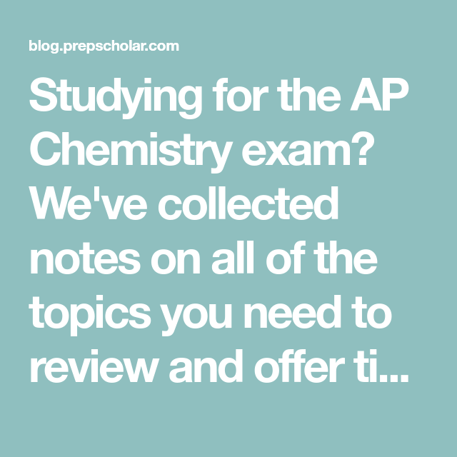 Studying For The Ap Chemistry Exam We Ve Collected Notes On All Of The Topics You Need To Review And Offer Tips On Ho Ap Chemistry Exam Ap Chemistry Chemistry