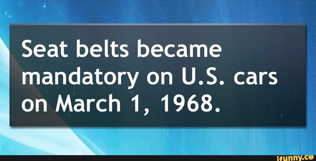 memes 4BSXSA817: 1 comment — iFunny Seat belts became mandatory on U.S. cars on March 1, 1968. – popular memes on the site