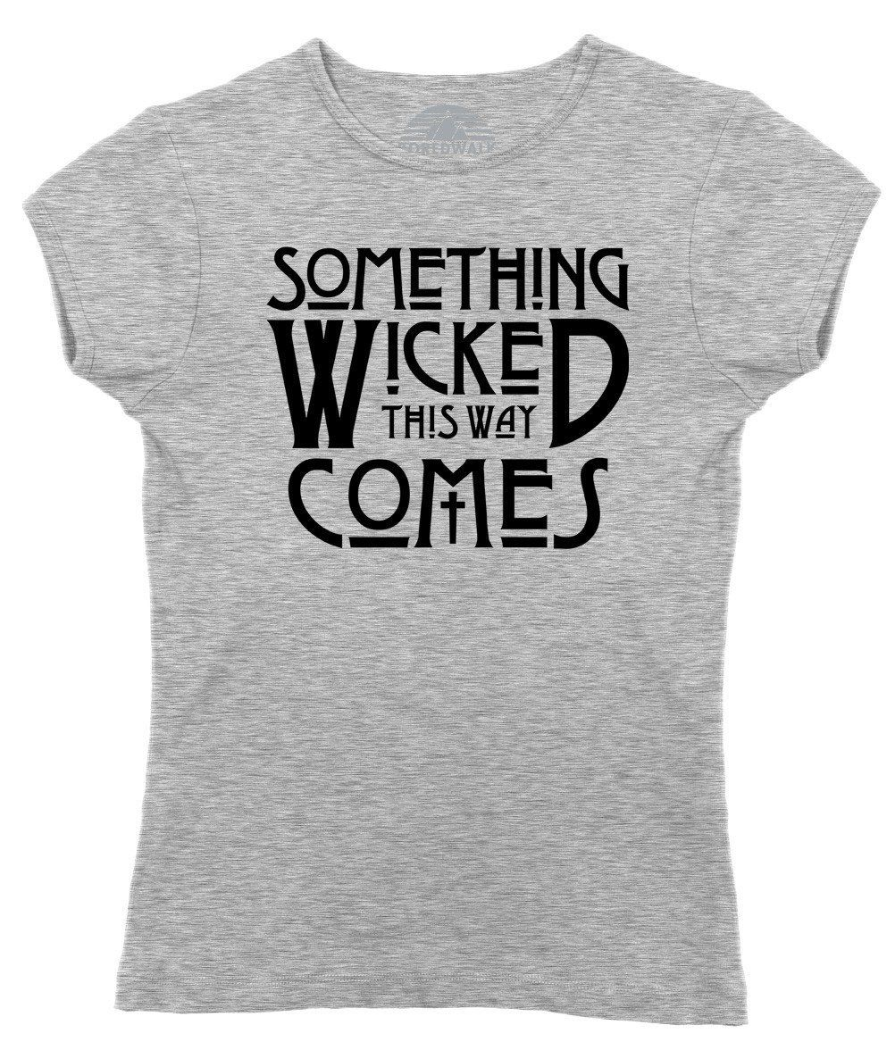 7d1ccdf34 Women's Something Wicked This Way Comes T-Shirt | Literary Shirts ...