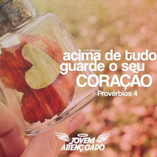 Acima de tudo guarde o seu coração - Provérbios 4