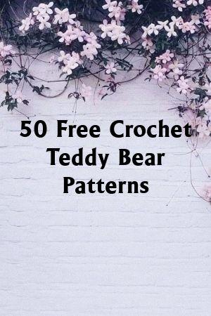 50 Free Crochet Teddy Bear Patterns #crochetteddybears