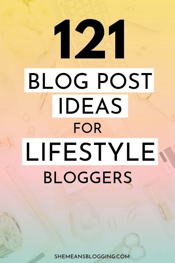Want lifestyle blog post ideas? Here are 121+ best blog post ideas for lifestyle bloggers! Get blog post topics for months. #bloggingideas #blogtips #bloggingtips #lifestyle #bloggers