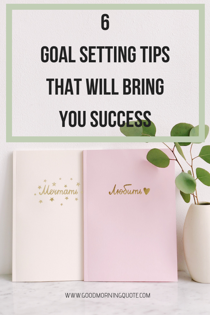 6 Goal Setting Tips That Will Bring You Success