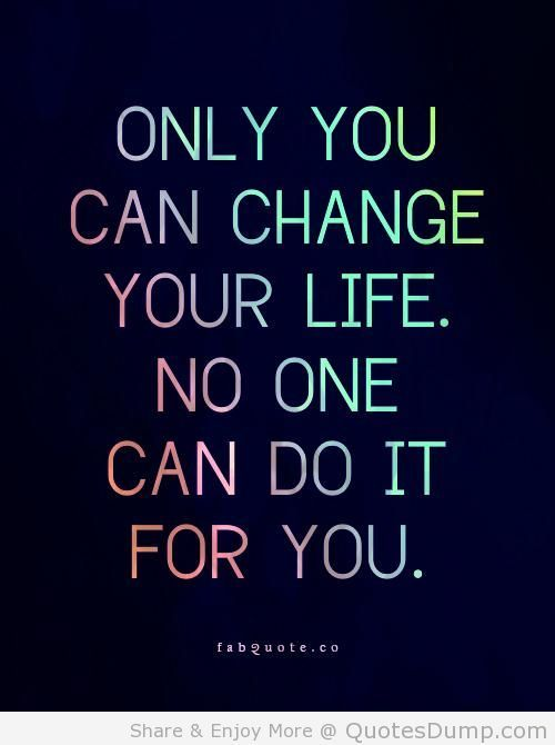 Only You Can Change Your Life Picture Quote Sayings Pinterest Best Quotes On Changes In Life