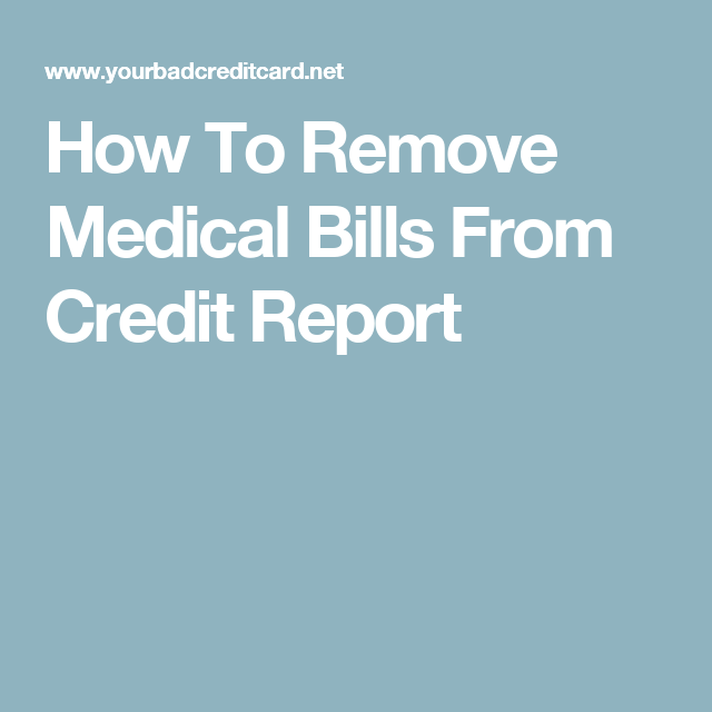 How To Remove Medical Bills From Credit Report (With