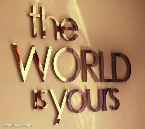 The World Is Yours Quotes Quote World Inspirational Inspirational