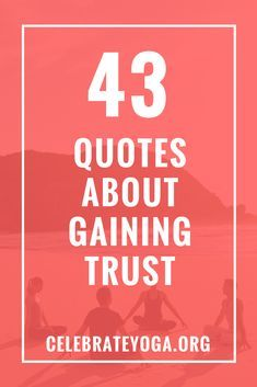 43 quotes about gaining trust  difficult yoga poses
