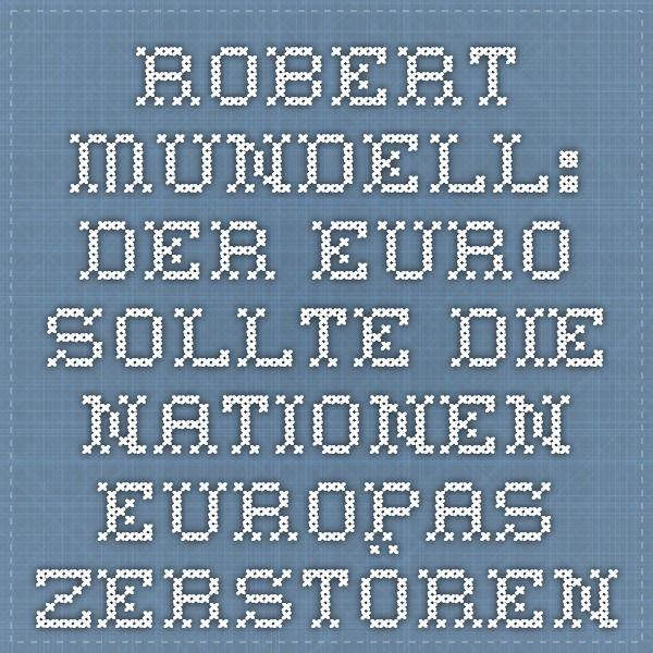 Robert Mundell: Der Euro sollte die Nationen Europas zerstören