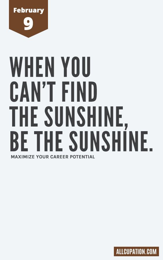 Daily Inspiration (February 9): When you can't find the sunshine