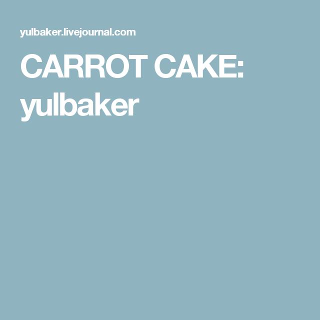 CARROT CAKE: yulbaker