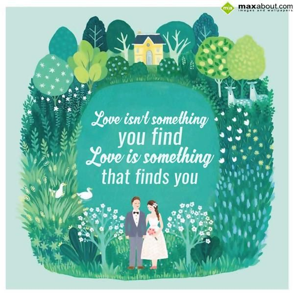 Love Finds You Quote: Love Isn't Something You Find Love Is Something That Finds