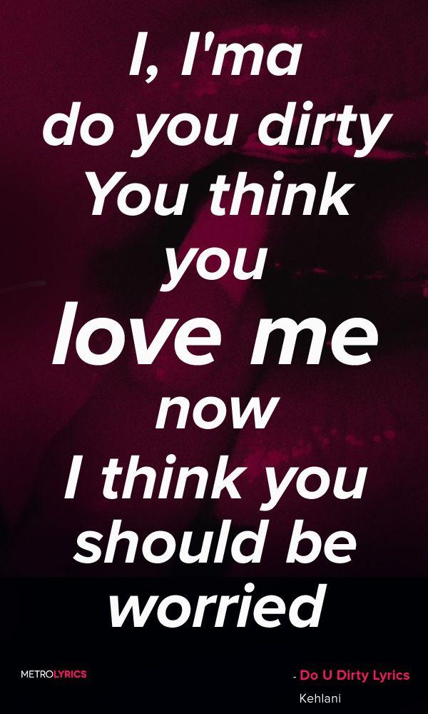 Kehlani do u dirty lyrics and quotes i i 39 ma do you for Haute u should know lyrics