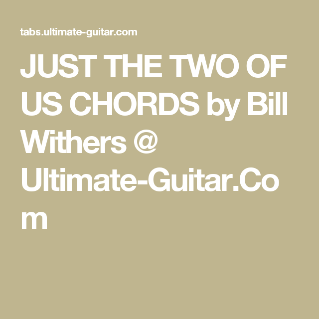 Just The Two Of Us Chords By Bill Withers Ultimate Guitar