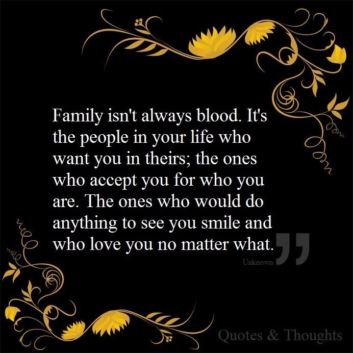 Family isn't always blood. Quotes & Thoughts Food for