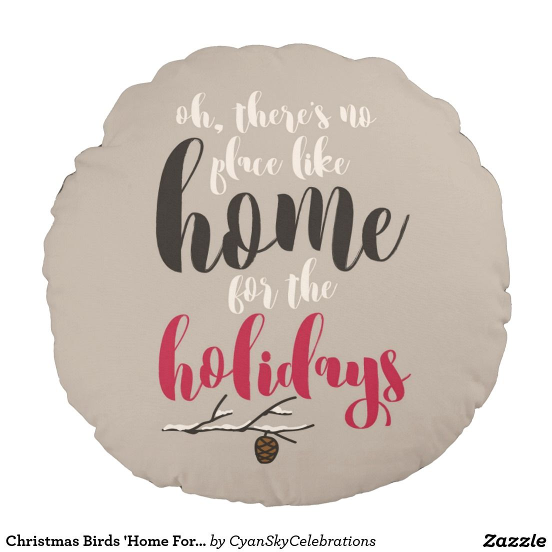 Christmas Birds 'Home For The Holidays' Decorative Round Pillow @zazzle