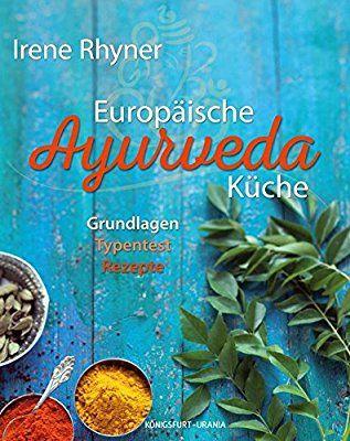 Europäische Ayurveda-Küche: Grundlagen - Typentest - Rezepte ...