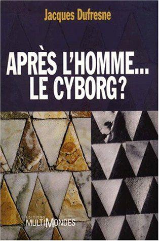 Apres L Homme Le Cyborg De Jacques Dufresne Http Www Amazon Ca Dp 2921146797 Ref Cm Sw R Pi Dp 1cc3ub0rnt782 Cyborg Books Novelty Sign