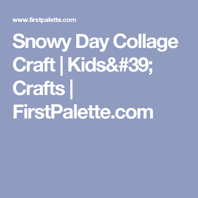 Snowy Day Collage Craft | Kids' Crafts | FirstPalette.com