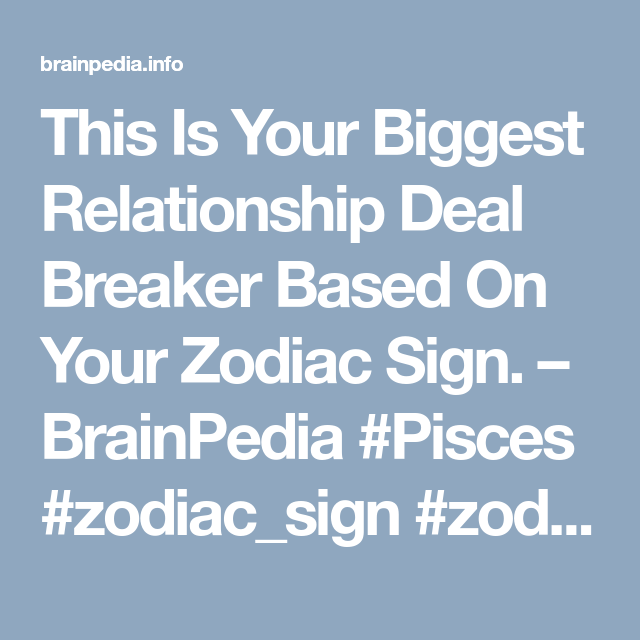 Zodiac sign relationship deal breakers according astrology