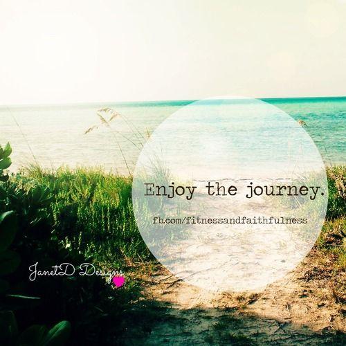 ENJOY the journey.♥