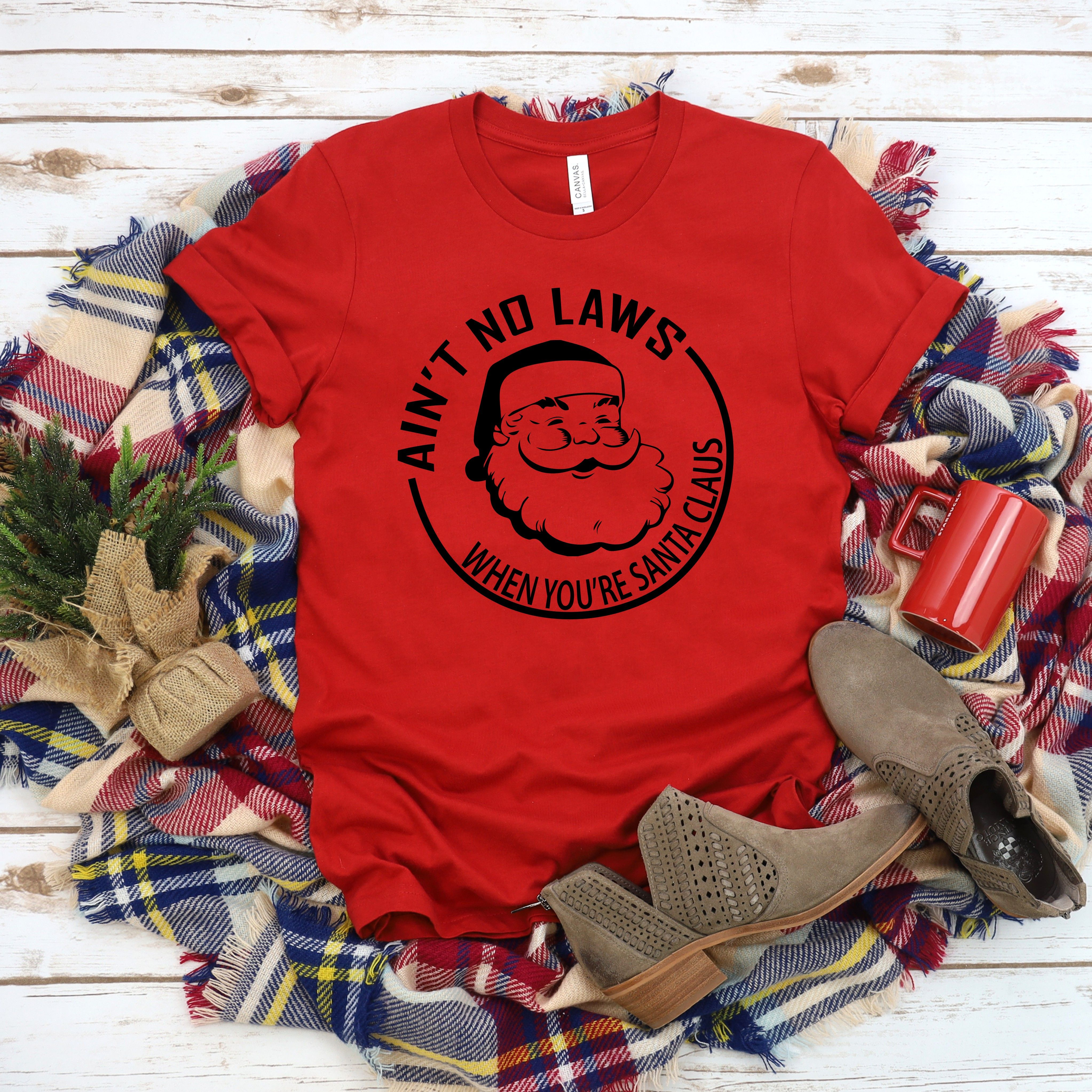 Ain't No Laws When You're Santa Claus Christmas Tees