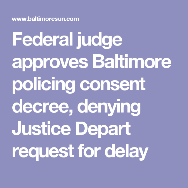 Federal judge approves Baltimore policing consent decree, denying Justice Depart request for delay
