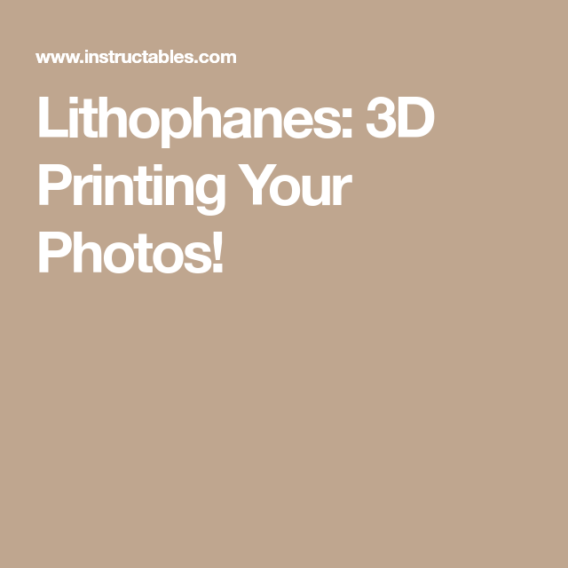 Lithophanes: 3D Printing Your Photos!