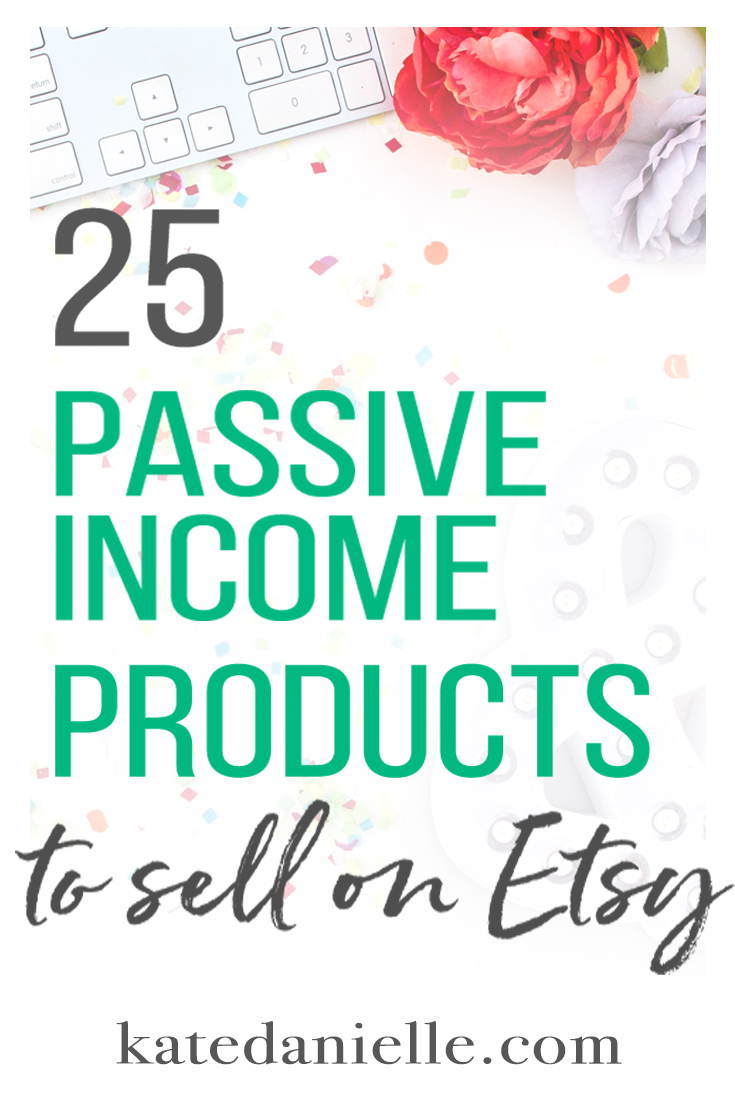 25 Passive Income Products To Sell On Etsy Things To Sell