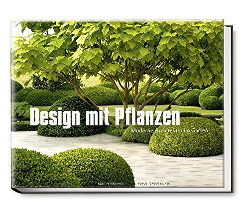 Design mit Pflanzen - Moderne Architektur im Garten (Garten- und Ideenbücher BJVV)
