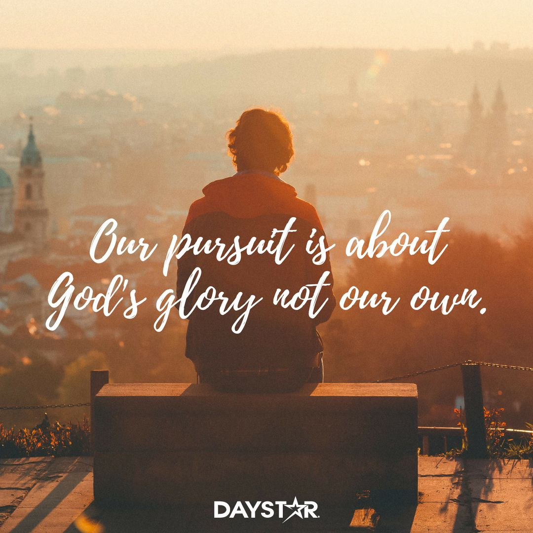 Our Pursuit Is About God S Glory Not Our Own Daystar Com Christian Quotes Inspirational Gods Glory Spiritual Enlightenment