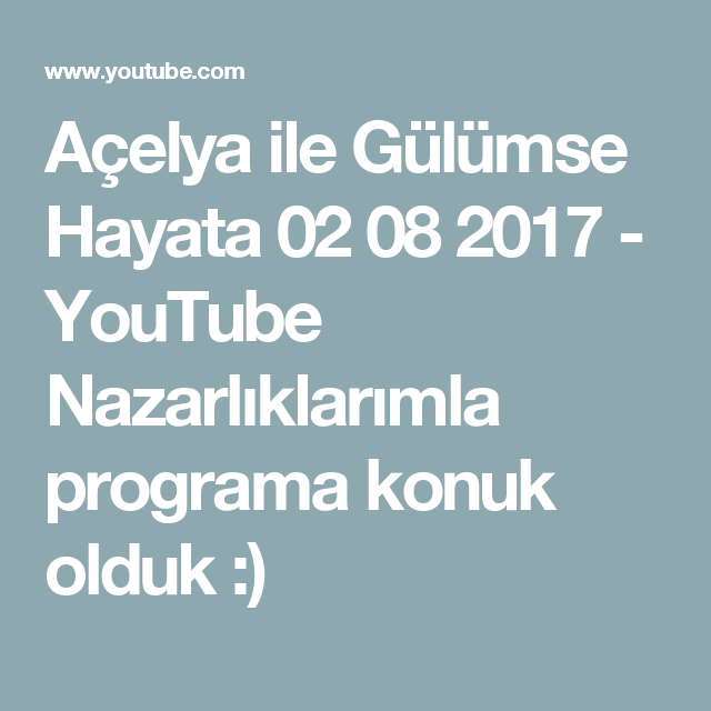 Açelya ile Gülümse Hayata 02 08 2017 - YouTube  Nazarlıklarımla programa konuk olduk :)