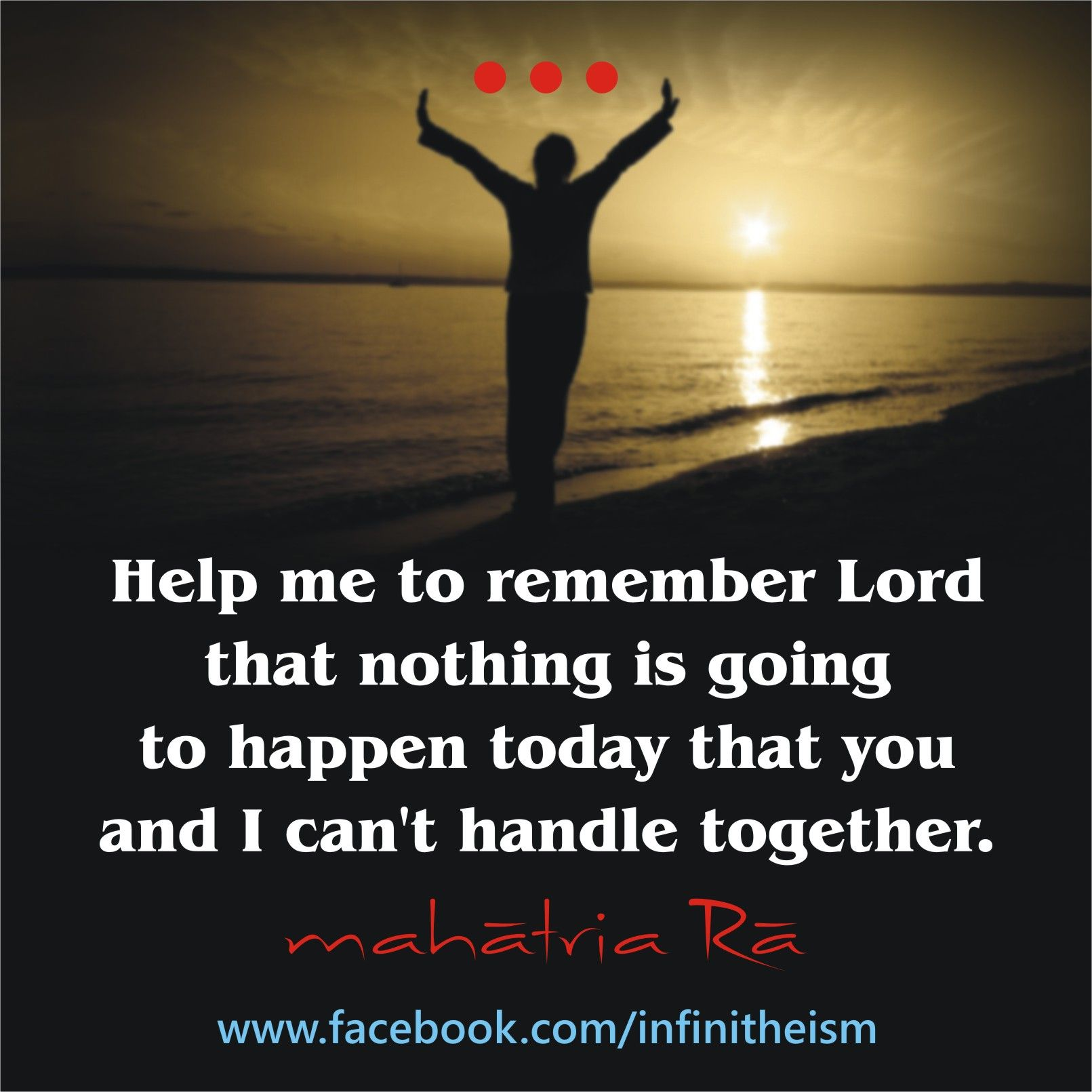 Help me to remember Lord, that nothing is going to happen