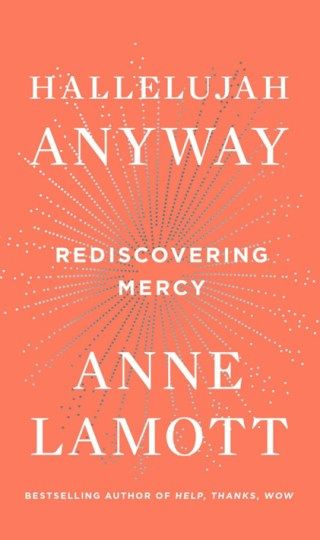 Hallelujah Anyway Anne Lamott On Reclaiming Mercy And Forgiveness
