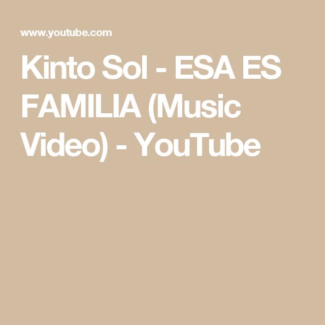 Kinto Sol Esa Es Familia Music Video Youtube Youtube Videos Music Music Videos Kinto
