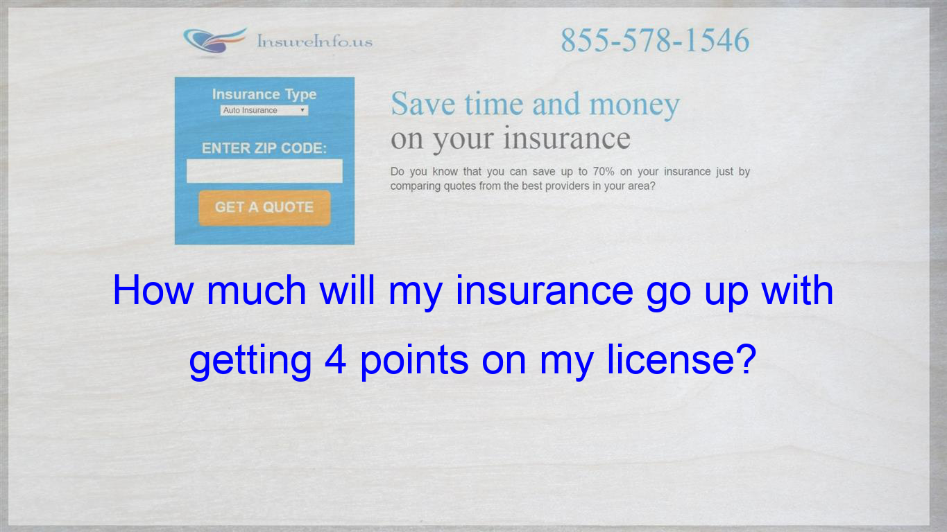 How Much Will My Insurance Go Up With Getting 4 Points On My License Compare Quotes Be Yourself Quotes Quotes