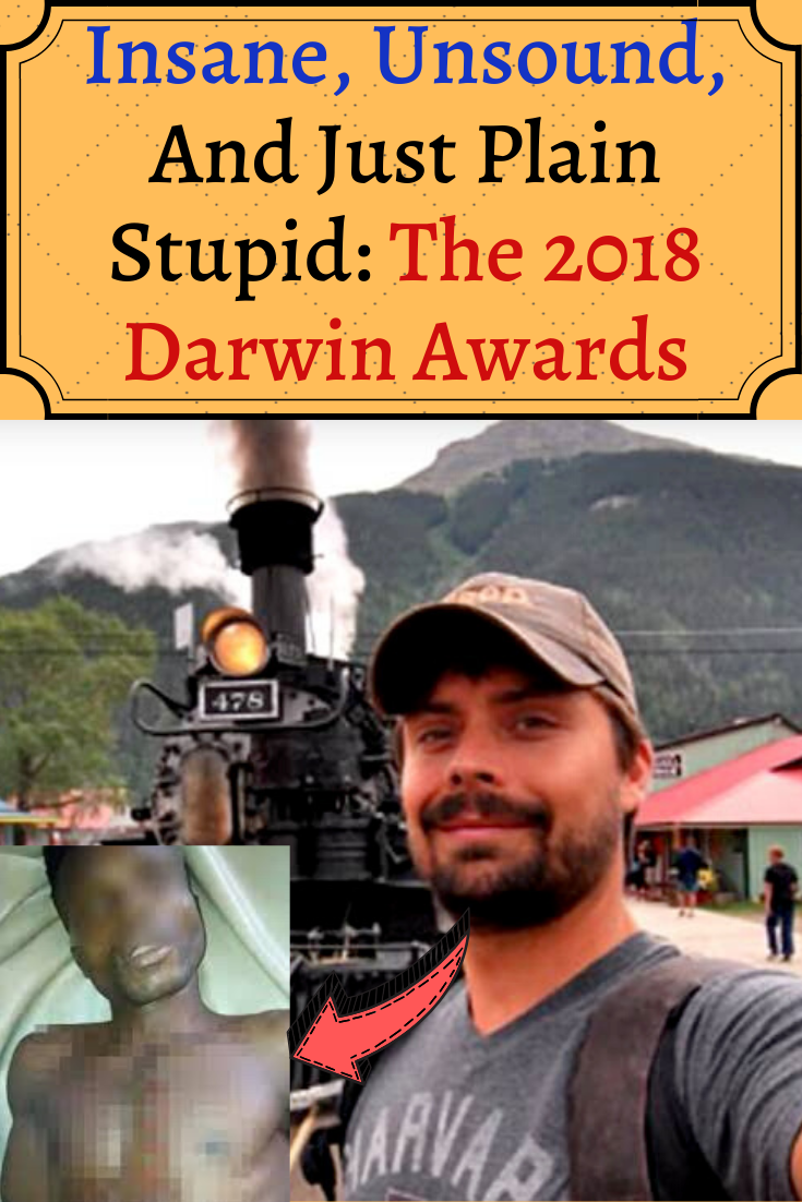 Best Funny Facts Insane, Unsound, And Just Plain Stupid: The 2018 Darwin Awards Insane, Unsound, And Just Plain Stupid: The 2018 Darwin Awards 10