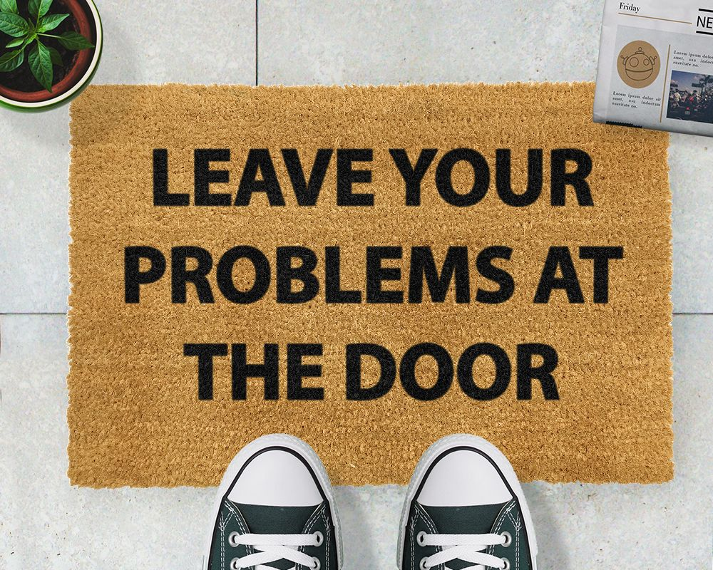 Leave Your Problems At The Door Doormat Give You And