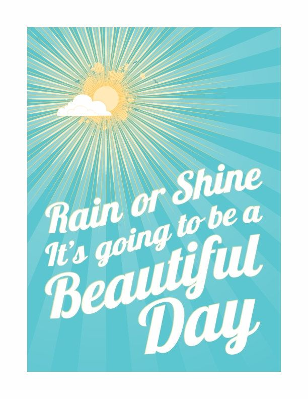 Rain Or Shine Its Going To Be A Beautiful Day One Little Word