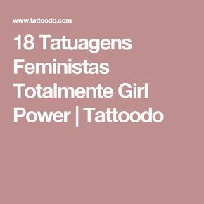 18 Tatuagens Feministas Totalmente Girl Power | Tattoodo