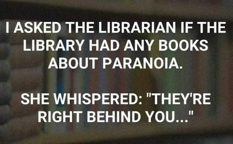 I Asked The Librarian If The Library Had An Books About Paranoia Lol Library Lol Librarian Humor Library Humor Funny Quotes