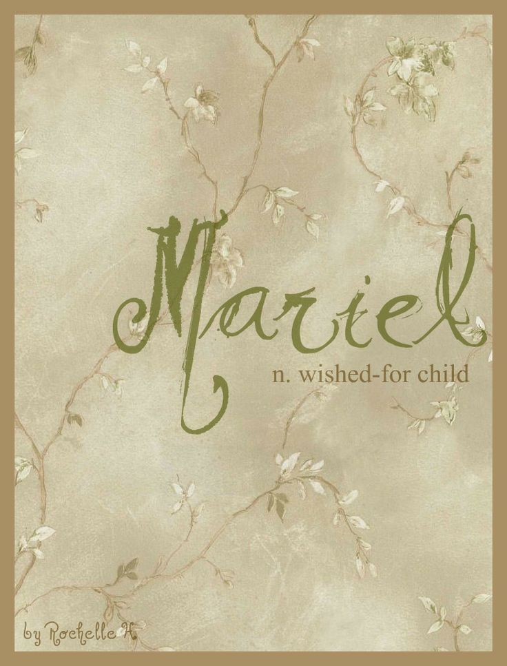 Baby Girl Name: Mariel  Meaning: Wished-For Child  Origin