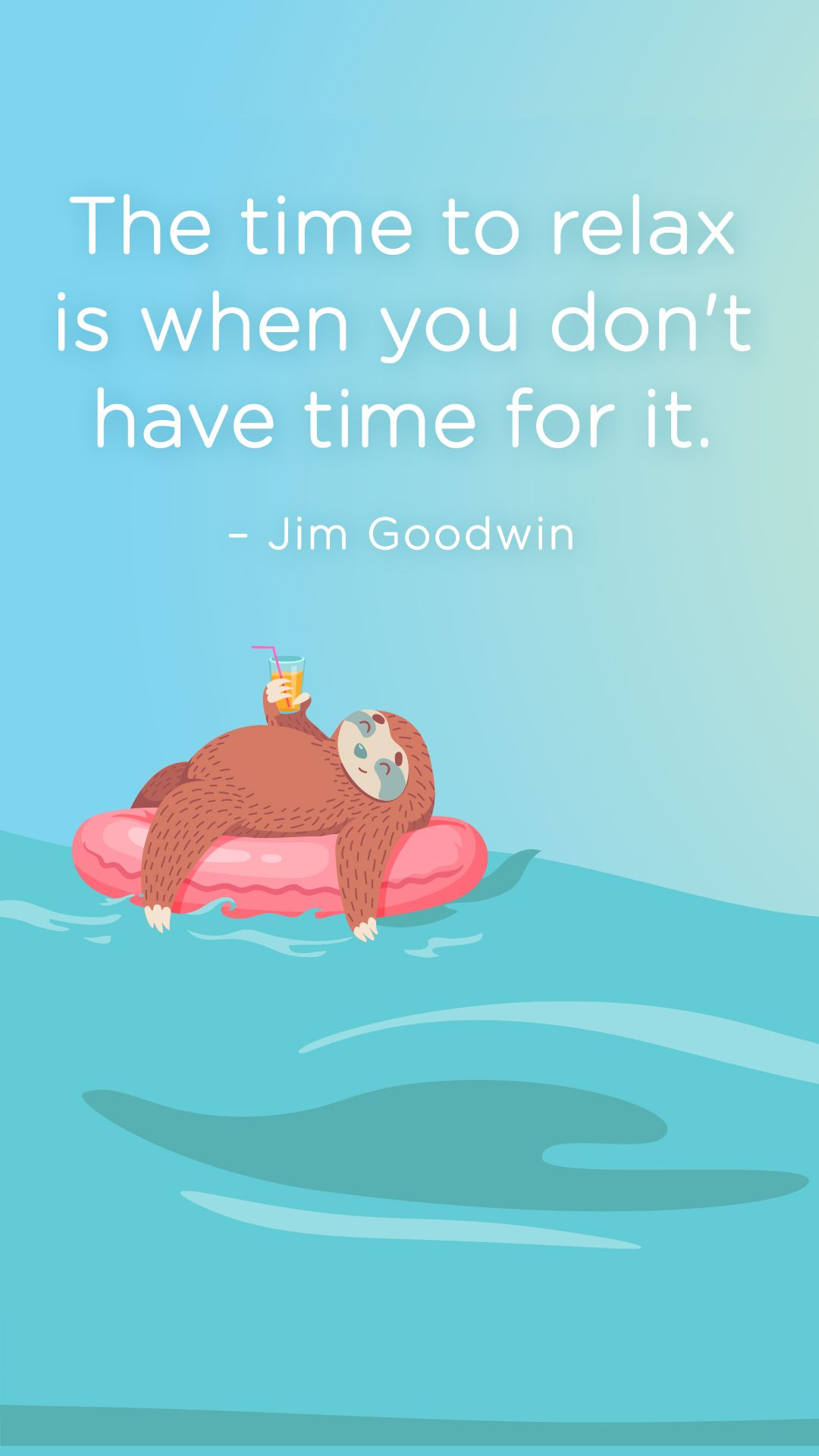 The Time To Relax Is When You Don T Have Time For It Jim Goodwin Quotes Sayings Relaxation Holiday Quotes Summer Holiday Quotes Relax Time