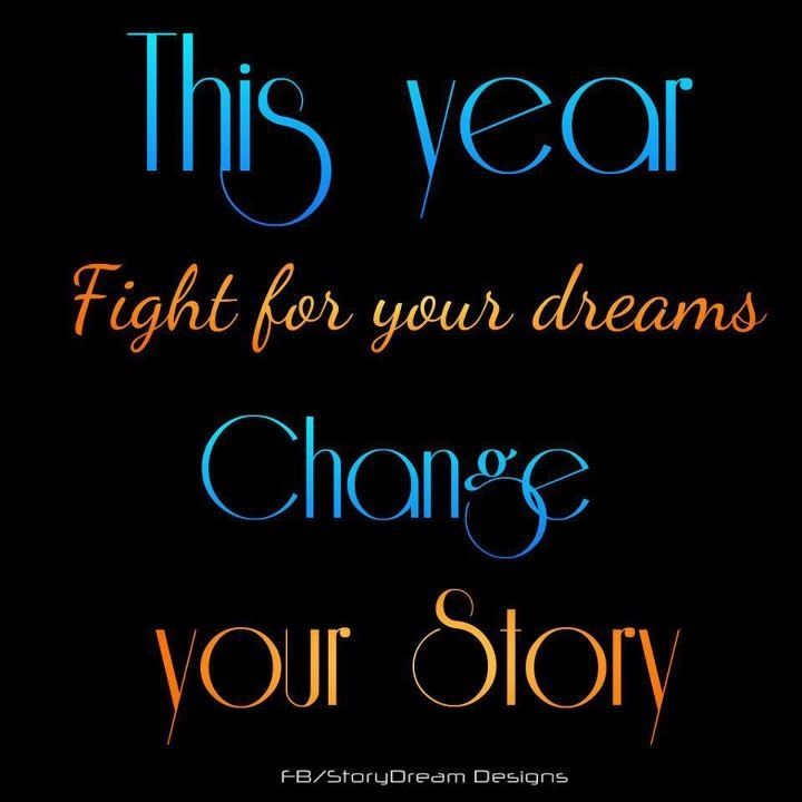 "Love Life Quotes About Change: This Year ""2015"" Fight For Your Dreams. Change Your Story"