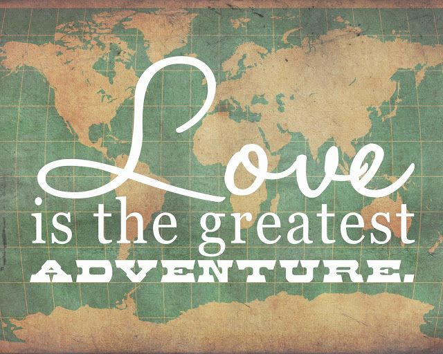 Love is the greatest adventure.