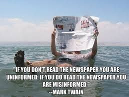 Time Gagazine, Newsweak, US Snooze & Squirrel Report and just about all newspapers fit this saying. Jus' sayin'