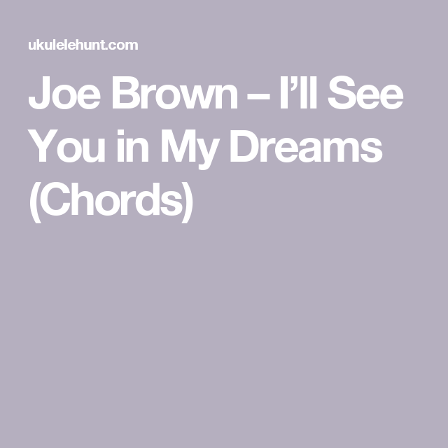 Joe Brown Ill See You In My Dreams Chords Ukelele Stuff